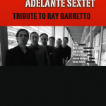 ADELANTE SEXTET Tribute to Ray Barretto