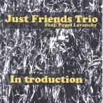 Just Friends trio Feat. Popol Lavanchy In troduction